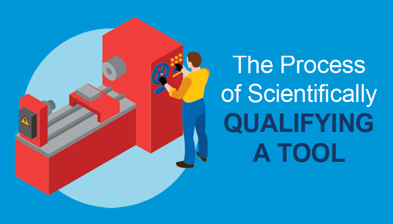 Process of scientifically qualifying a tool
